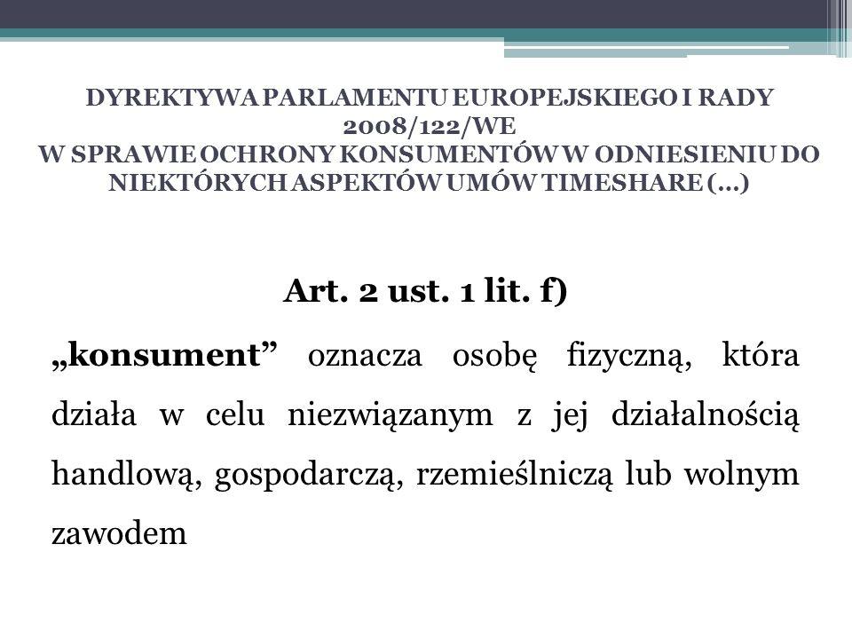 DYREKTYWA PARLAMENTU EUROPEJSKIEGO I RADY 2008/122/WE W SPRAWIE OCHRONY KONSUMENTÓW W ODNIESIENIU DO NIEKTÓRYCH ASPEKTÓW UMÓW TIMESHARE (…) Art. 2 ust