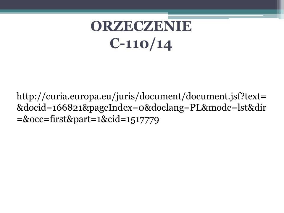 ORZECZENIE C-110/14 http://curia.europa.eu/juris/document/document.jsf?text= &docid=166821&pageIndex=0&doclang=PL&mode=lst&dir =&occ=first&part=1&cid=