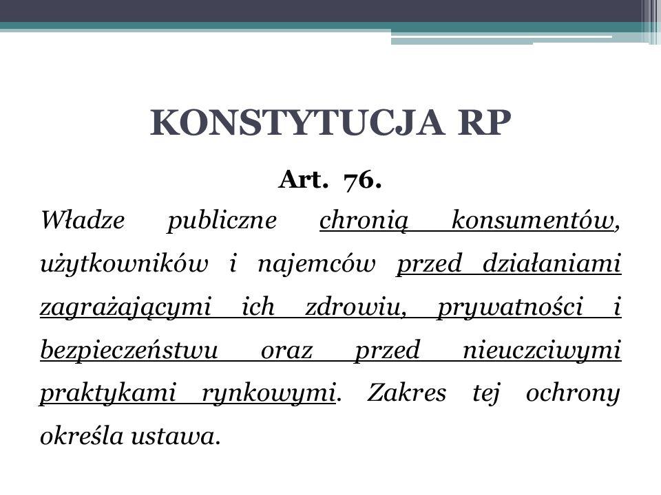 KONSTYTUCJA RP Art. 76. Władze publiczne chronią konsumentów, użytkowników i najemców przed działaniami zagrażającymi ich zdrowiu, prywatności i bezpi