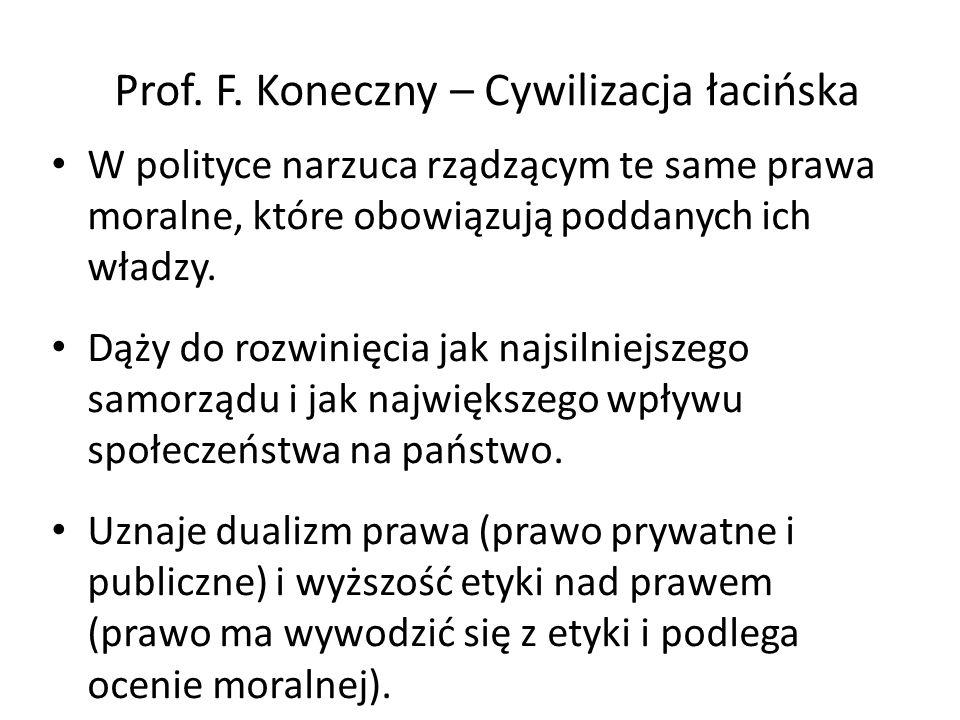 Prof. F. Koneczny – Cywilizacja łacińska W polityce narzuca rządzącym te same prawa moralne, które obowiązują poddanych ich władzy. Dąży do rozwinięci