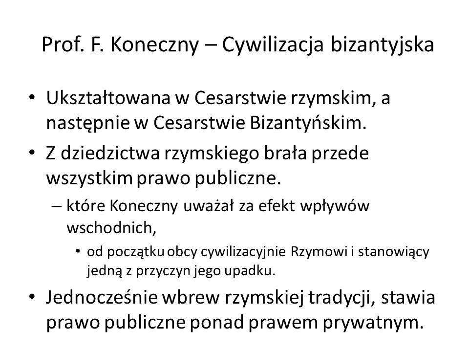 Prof. F. Koneczny – Cywilizacja bizantyjska Ukształtowana w Cesarstwie rzymskim, a następnie w Cesarstwie Bizantyńskim. Z dziedzictwa rzymskiego brała