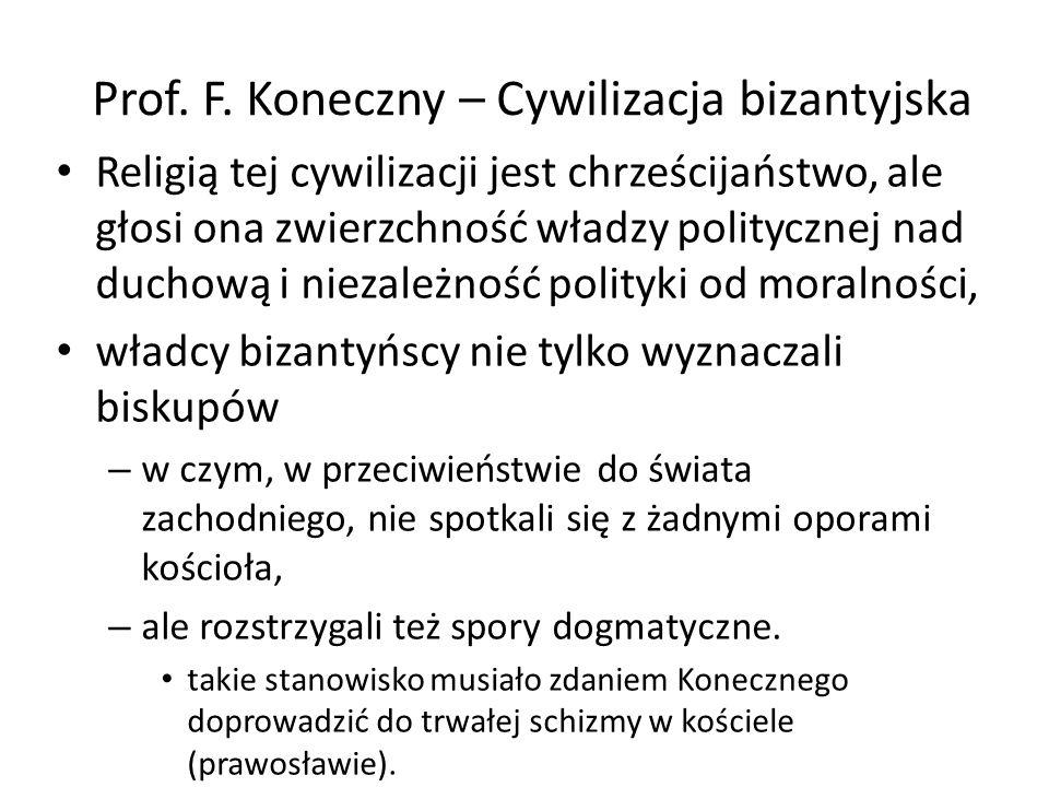 Prof. F. Koneczny – Cywilizacja bizantyjska Religią tej cywilizacji jest chrześcijaństwo, ale głosi ona zwierzchność władzy politycznej nad duchową i
