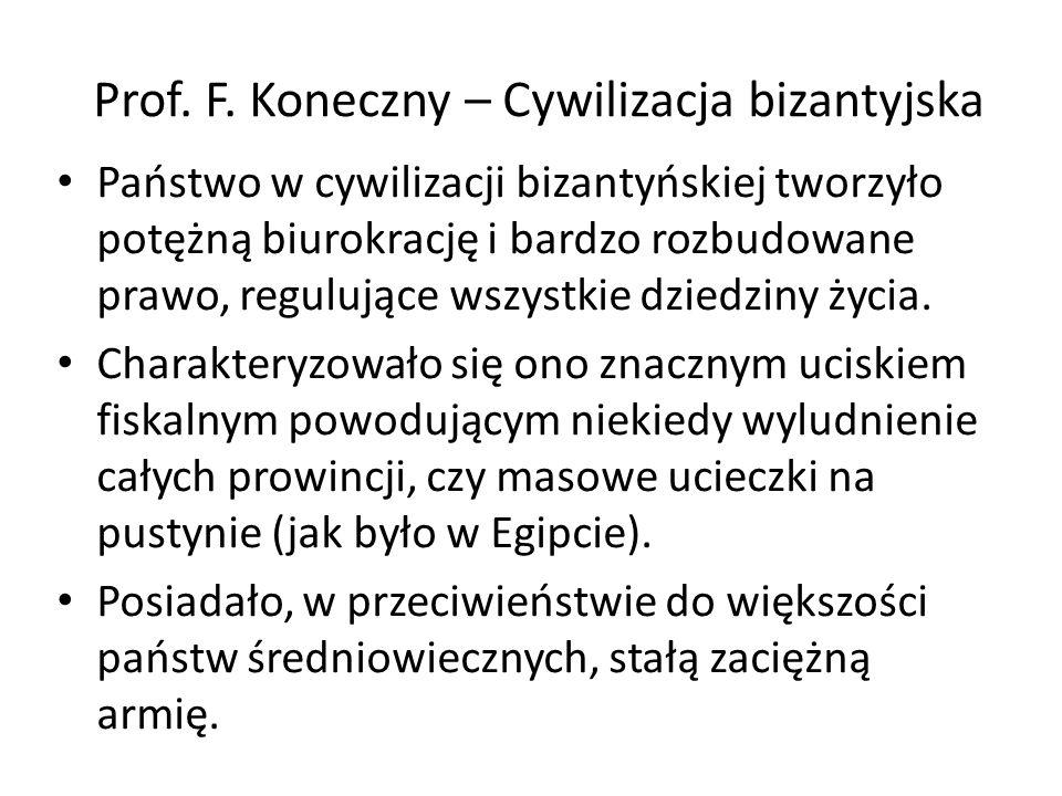 Prof. F. Koneczny – Cywilizacja bizantyjska Państwo w cywilizacji bizantyńskiej tworzyło potężną biurokrację i bardzo rozbudowane prawo, regulujące ws