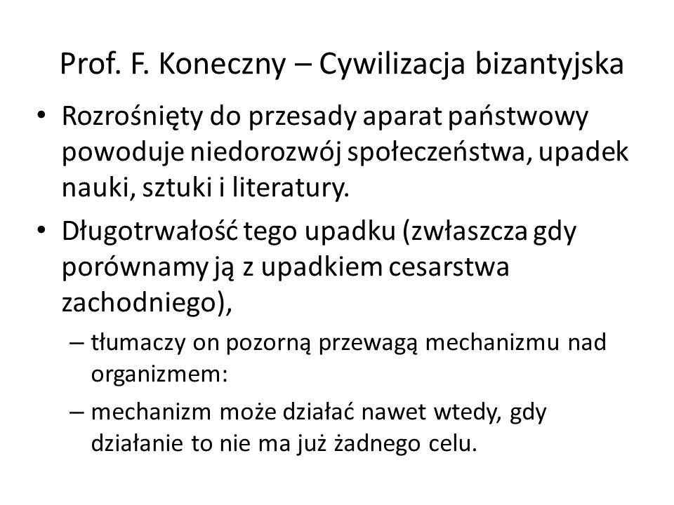 Prof. F. Koneczny – Cywilizacja bizantyjska Rozrośnięty do przesady aparat państwowy powoduje niedorozwój społeczeństwa, upadek nauki, sztuki i litera
