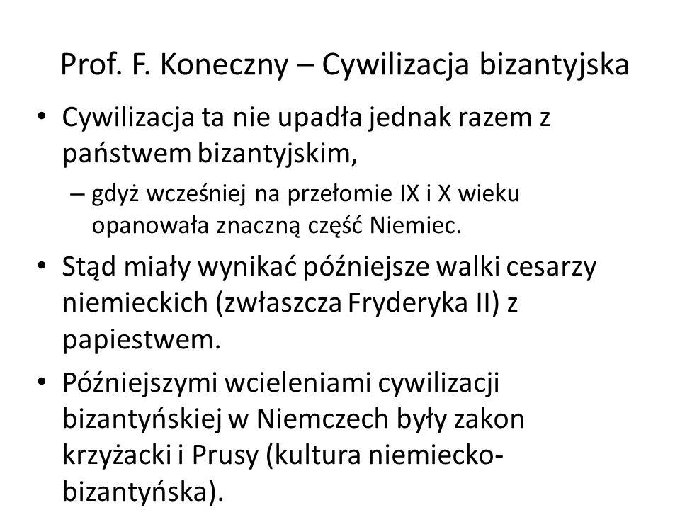 Prof. F. Koneczny – Cywilizacja bizantyjska Cywilizacja ta nie upadła jednak razem z państwem bizantyjskim, – gdyż wcześniej na przełomie IX i X wieku