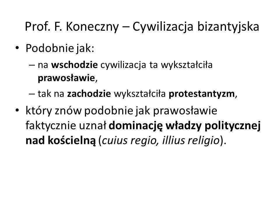 Prof. F. Koneczny – Cywilizacja bizantyjska Podobnie jak: – na wschodzie cywilizacja ta wykształciła prawosławie, – tak na zachodzie wykształciła prot