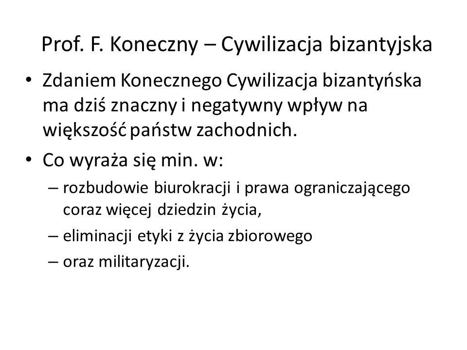 Prof. F. Koneczny – Cywilizacja bizantyjska Zdaniem Konecznego Cywilizacja bizantyńska ma dziś znaczny i negatywny wpływ na większość państw zachodnic