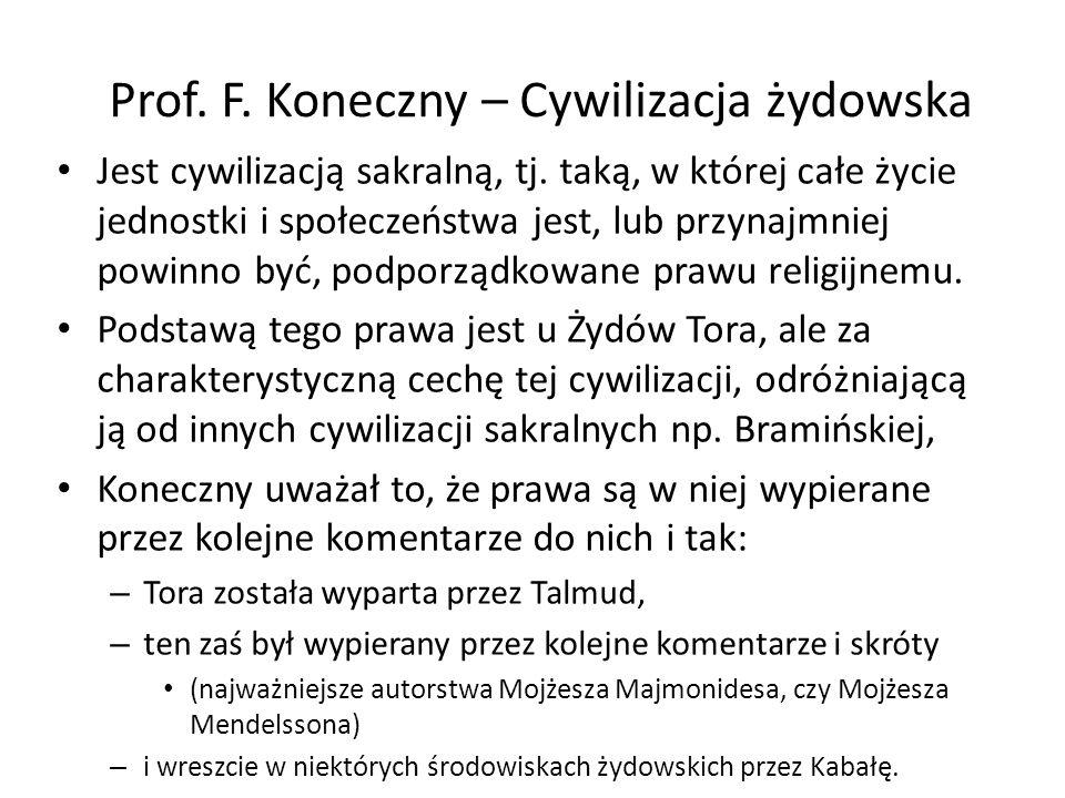 Prof. F. Koneczny – Cywilizacja żydowska Jest cywilizacją sakralną, tj. taką, w której całe życie jednostki i społeczeństwa jest, lub przynajmniej pow
