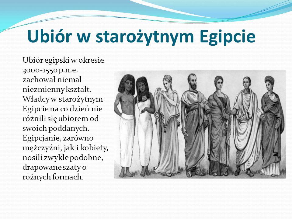 Ubiór w starożytnym Egipcie Ubiór egipski w okresie 3000-1550 p.n.e. zachował niemal niezmienny kształt. Władcy w starożytnym Egipcie na co dzień nie