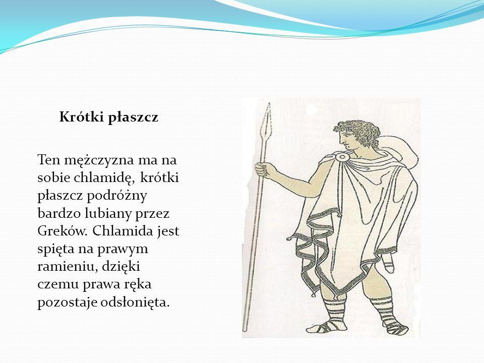 Krótki płaszcz Ten mężczyzna ma na sobie chlamidę, krótki płaszcz podróżny bardzo lubiany przez Greków. Chlamida jest spięta na prawym ramieniu, dzięk
