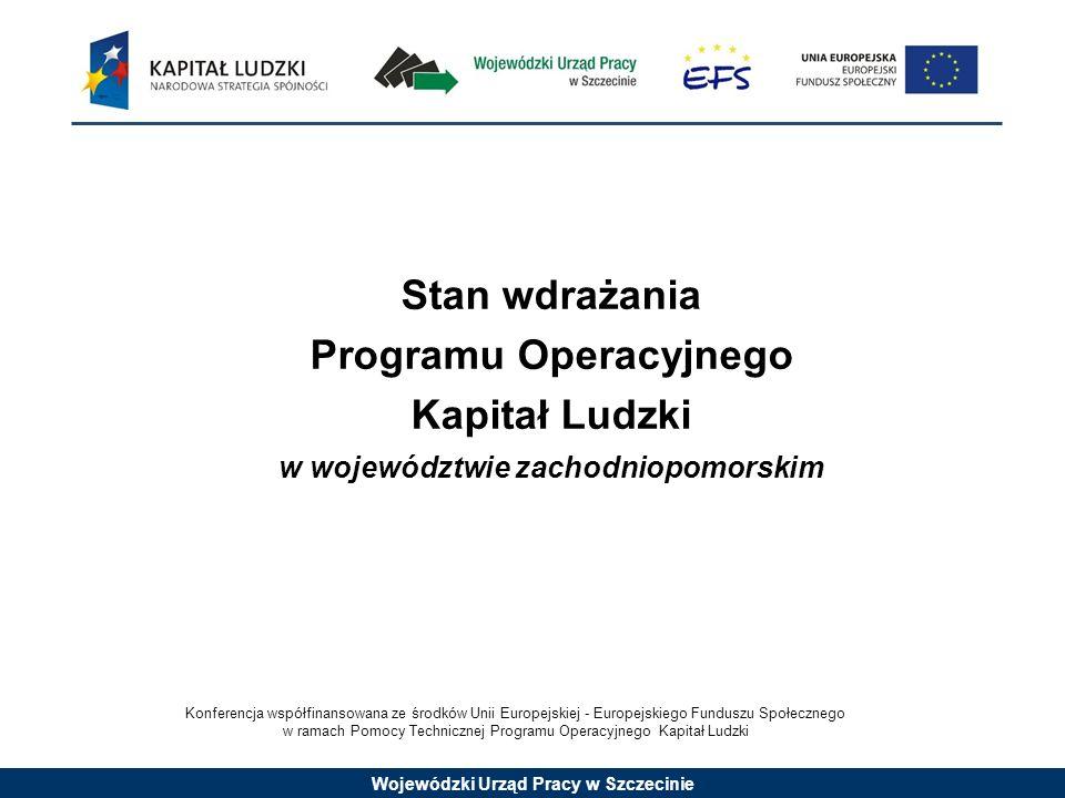 Wojewódzki Urząd Pracy w Szczecinie Stan wdrażania Programu Operacyjnego Kapitał Ludzki w województwie zachodniopomorskim Konferencja współfinansowana ze środków Unii Europejskiej - Europejskiego Funduszu Społecznego w ramach Pomocy Technicznej Programu Operacyjnego Kapitał Ludzki