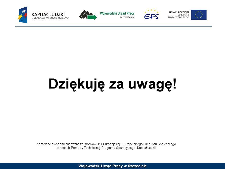 Dziękuję za uwagę! Konferencja współfinansowana ze środków Unii Europejskiej - Europejskiego Funduszu Społecznego w ramach Pomoc y Technicznej Program