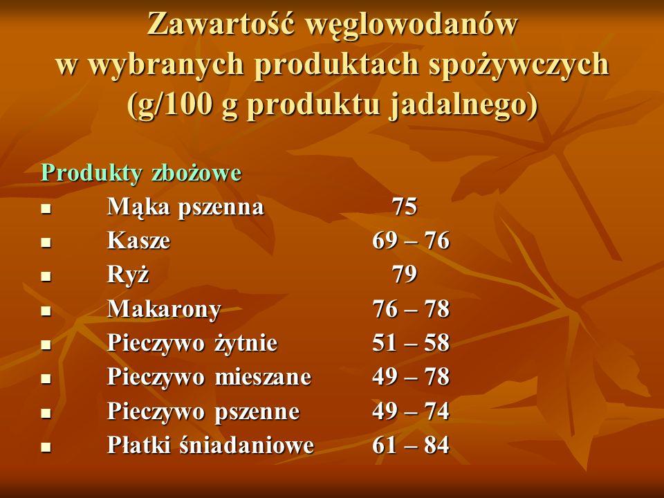 Zawartość węglowodanów w wybranych produktach spożywczych (g/100 g produktu jadalnego) Produkty zbożowe Mąka pszenna 75 Mąka pszenna 75 Kasze69 – 76 K
