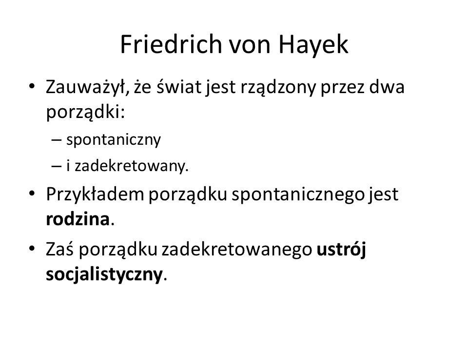 Friedrich von Hayek Zauważył, że świat jest rządzony przez dwa porządki: – spontaniczny – i zadekretowany.