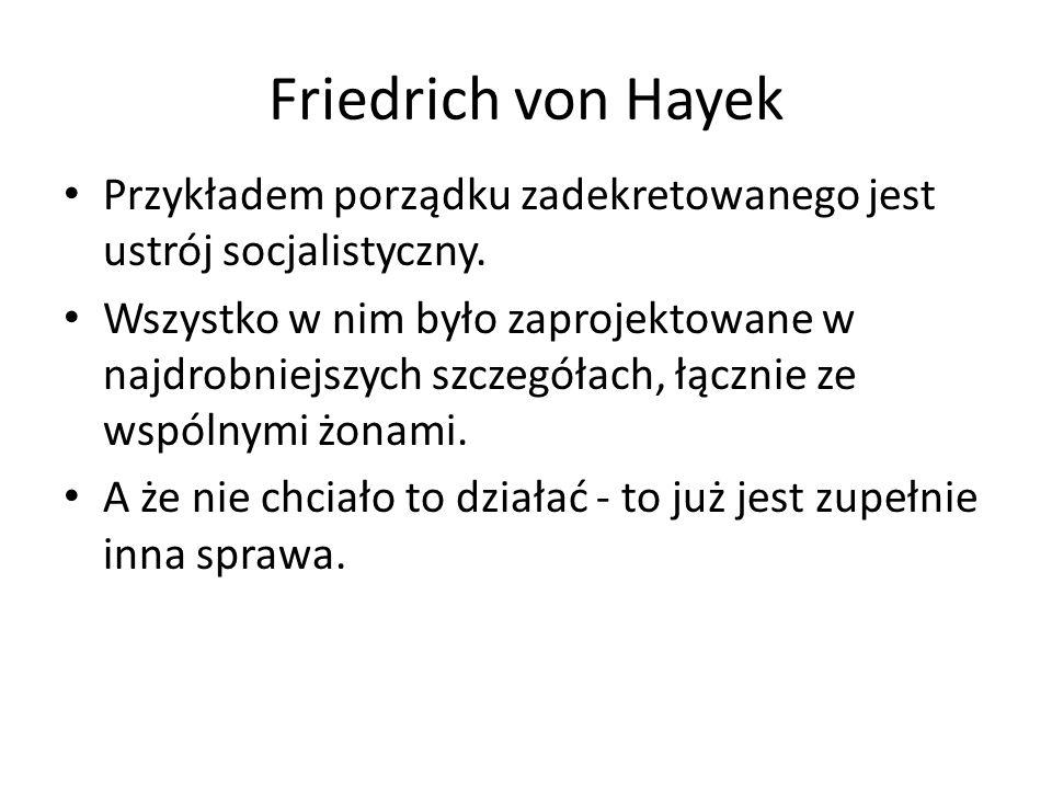Friedrich von Hayek Przykładem porządku zadekretowanego jest ustrój socjalistyczny.