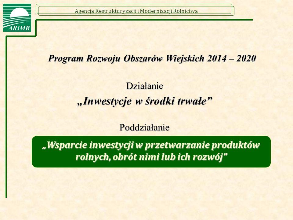 """Agencja Restrukturyzacji i Modernizacji Rolnictwa Program Rozwoju Obszarów Wiejskich 2014 – 2020 Działanie """"Inwestycje w środki trwałe"""" Poddziałanie """""""