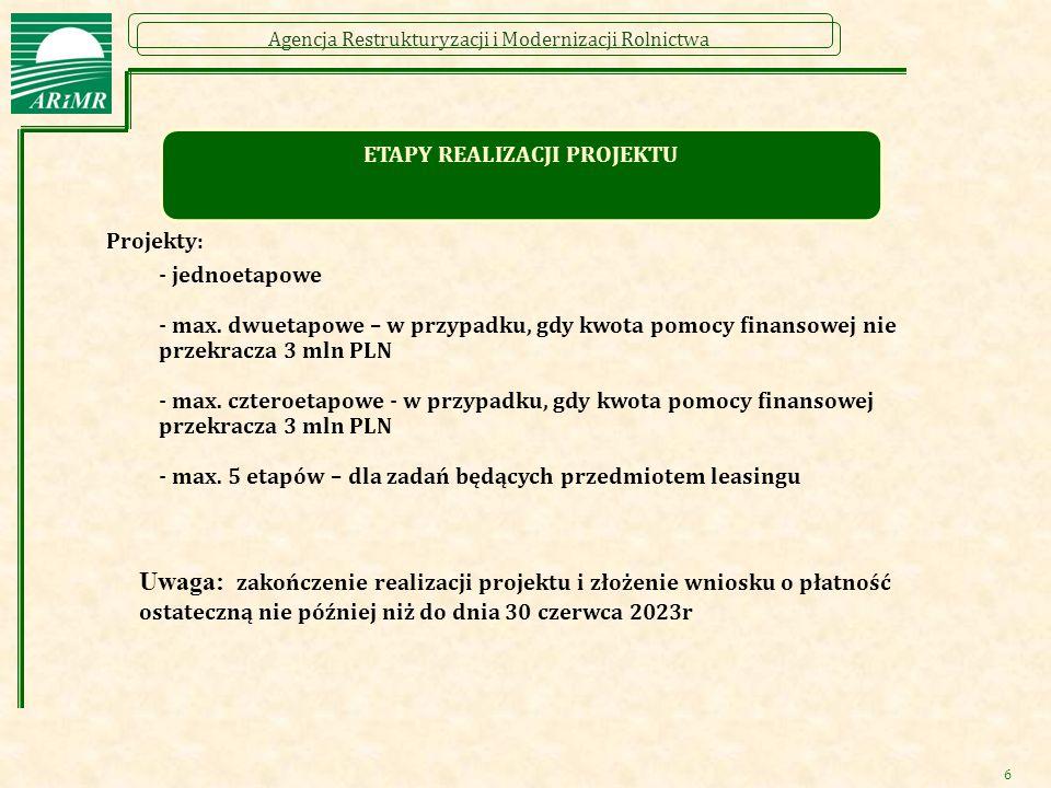 Agencja Restrukturyzacji i Modernizacji Rolnictwa 6 Projekty: - jednoetapowe - max. dwuetapowe – w przypadku, gdy kwota pomocy finansowej nie przekrac
