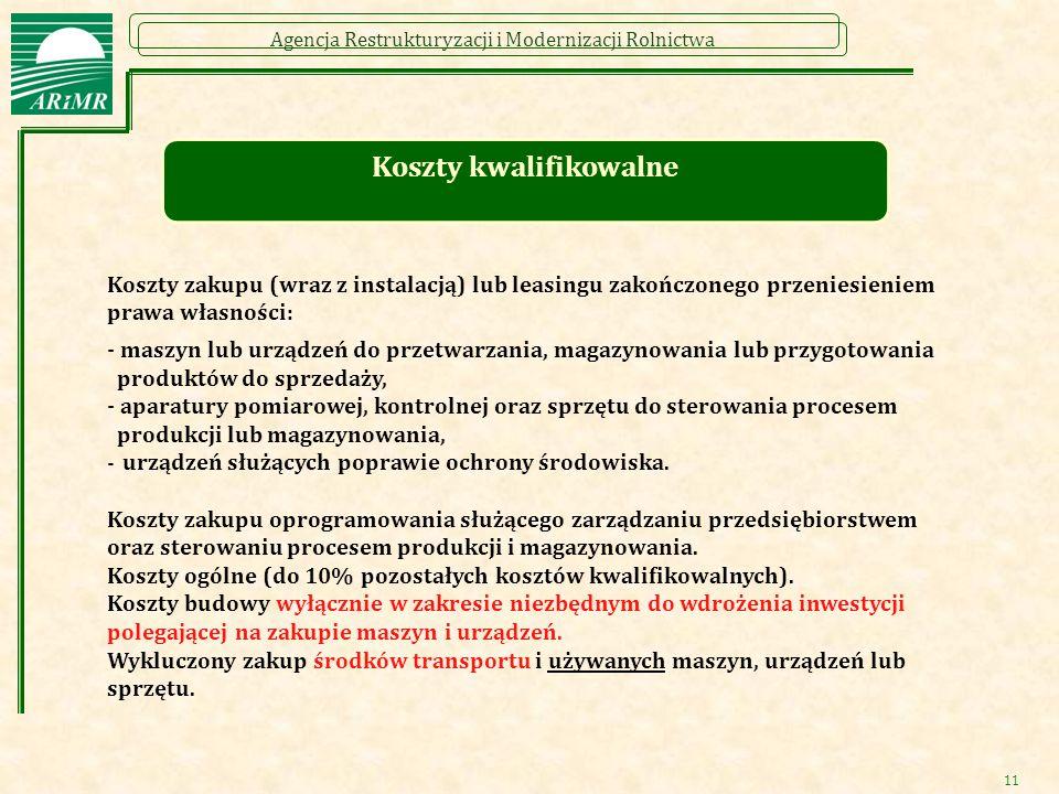 Agencja Restrukturyzacji i Modernizacji Rolnictwa 11 Koszty kwalifikowalne Koszty zakupu (wraz z instalacją) lub leasingu zakończonego przeniesieniem