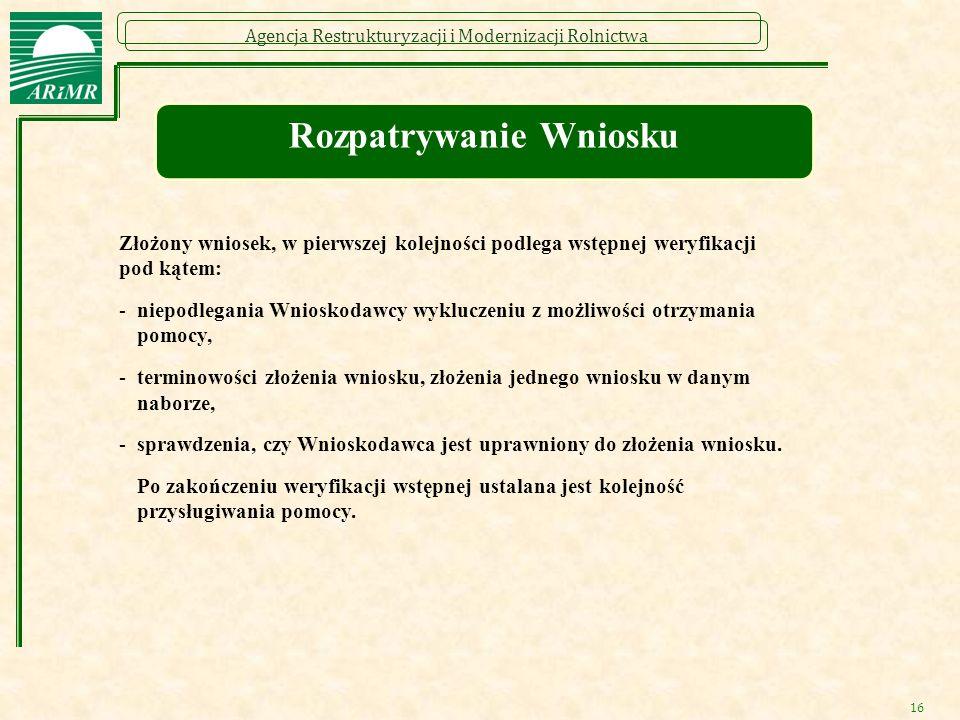Agencja Restrukturyzacji i Modernizacji Rolnictwa 16 Rozpatrywanie Wniosku Złożony wniosek, w pierwszej kolejności podlega wstępnej weryfikacji pod ką