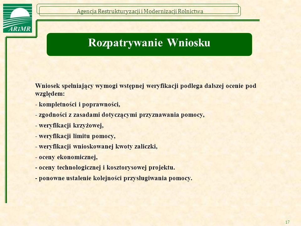 Agencja Restrukturyzacji i Modernizacji Rolnictwa 17 Rozpatrywanie Wniosku Wniosek spełniający wymogi wstępnej weryfikacji podlega dalszej ocenie pod