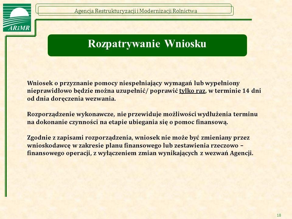 Agencja Restrukturyzacji i Modernizacji Rolnictwa 18 Rozpatrywanie Wniosku Wniosek o przyznanie pomocy niespełniający wymagań lub wypełniony nieprawid