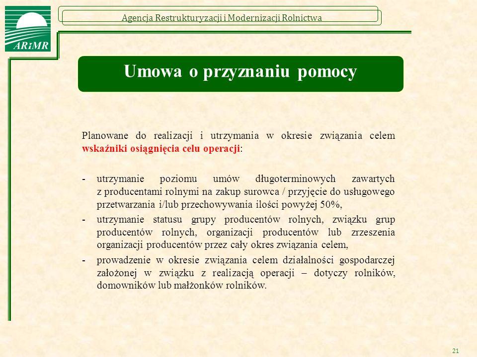 Agencja Restrukturyzacji i Modernizacji Rolnictwa 21 Umowa o przyznaniu pomocy Planowane do realizacji i utrzymania w okresie związania celem wskaźnik