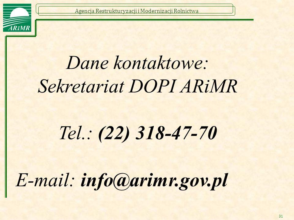 Agencja Restrukturyzacji i Modernizacji Rolnictwa 31 Dane kontaktowe: Sekretariat DOPI ARiMR Tel.: (22) 318-47-70 E-mail: info@arimr.gov.pl