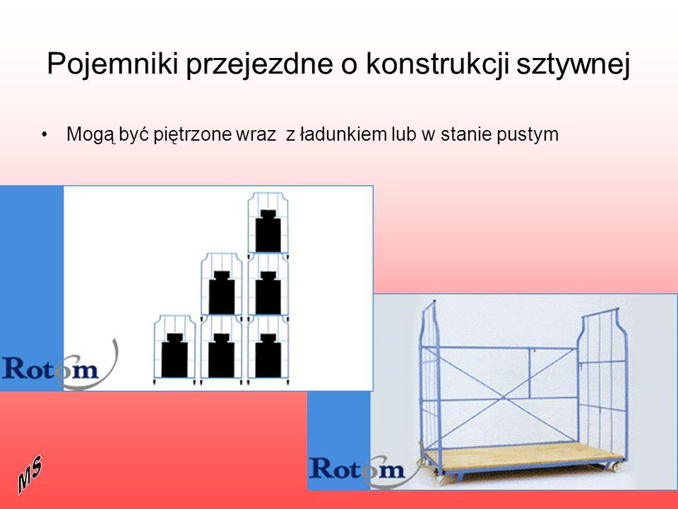 Pojemniki przejezdne o konstrukcji sztywnej Mogą być piętrzone wraz z ładunkiem lub w stanie pustym