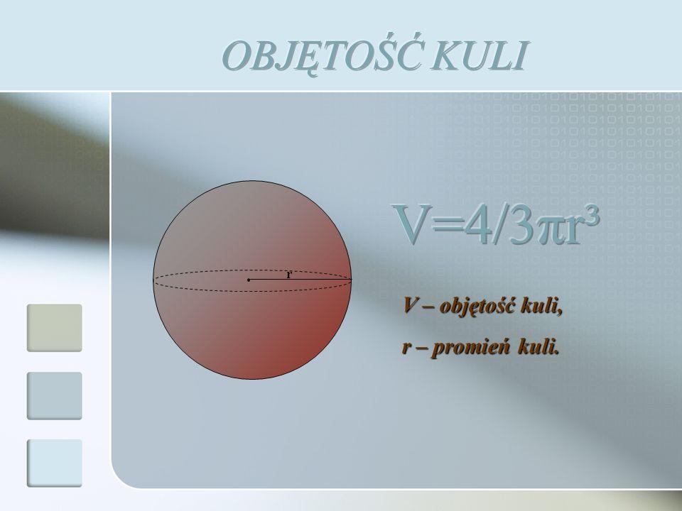 r V – objętość kuli, r – promień kuli.