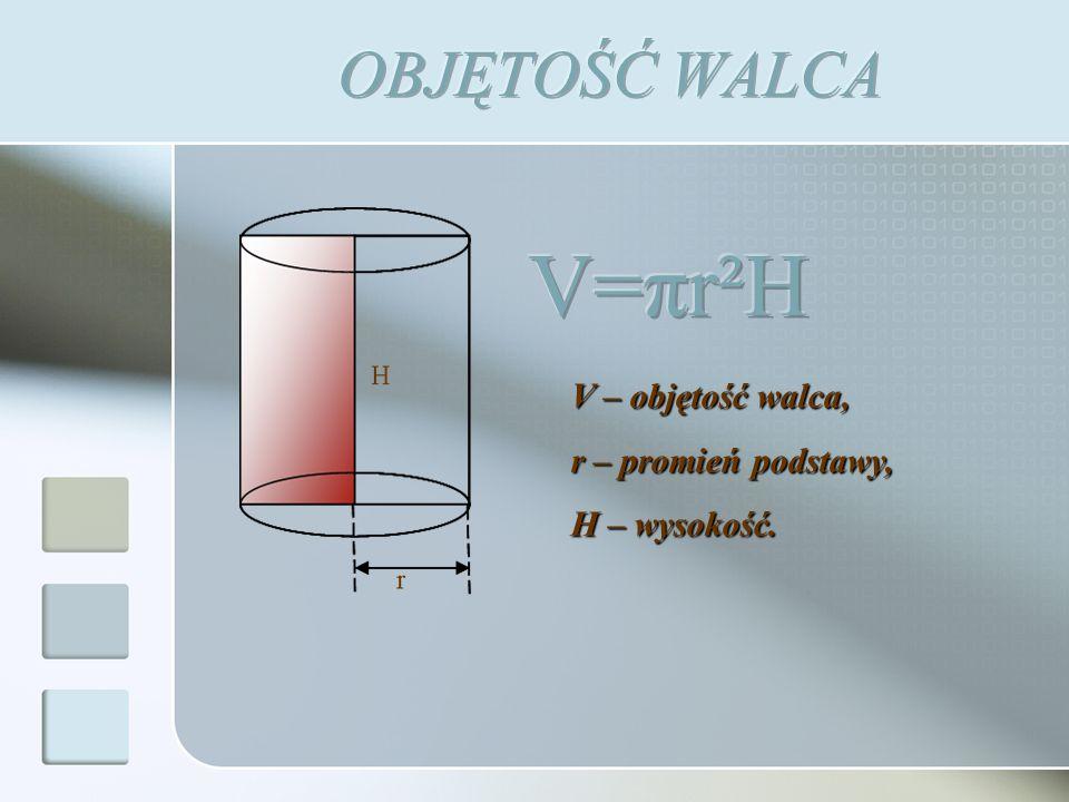 V – objętość walca, r – promień podstawy, H – wysokość.