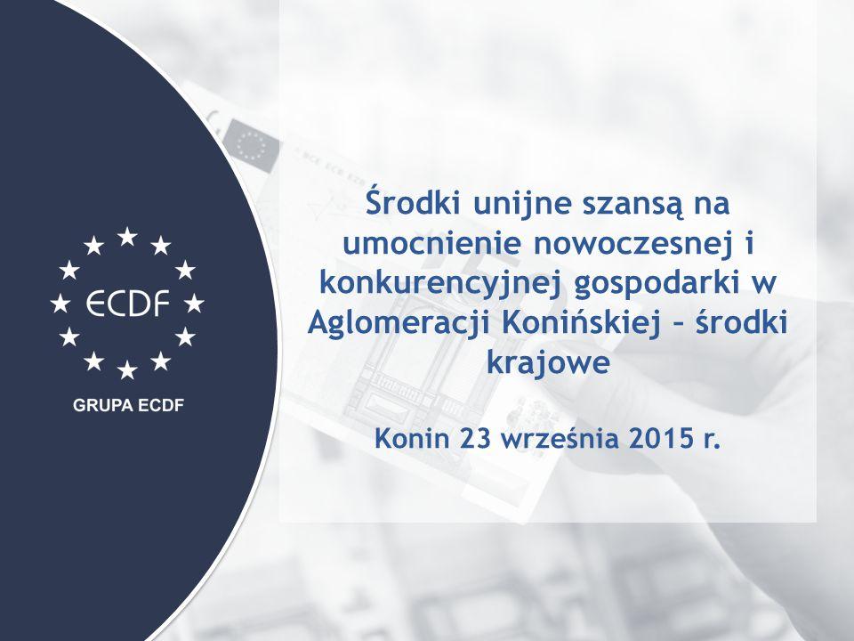 Środki unijne szansą na umocnienie nowoczesnej i konkurencyjnej gospodarki w Aglomeracji Konińskiej – środki krajowe Konin 23 września 2015 r.