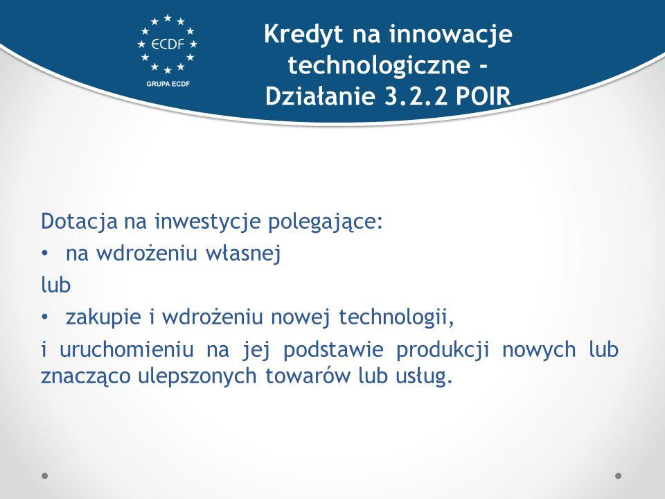 Dotacja na inwestycje polegające: na wdrożeniu własnej lub zakupie i wdrożeniu nowej technologii, i uruchomieniu na jej podstawie produkcji nowych lub znacząco ulepszonych towarów lub usług.