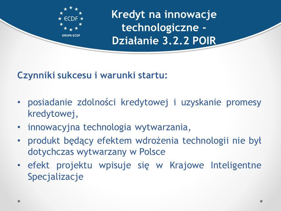 Czynniki sukcesu i warunki startu: posiadanie zdolności kredytowej i uzyskanie promesy kredytowej, innowacyjna technologia wytwarzania, produkt będący efektem wdrożenia technologii nie był dotychczas wytwarzany w Polsce efekt projektu wpisuje się w Krajowe Inteligentne Specjalizacje Kredyt na innowacje technologiczne - Działanie 3.2.2 POIR