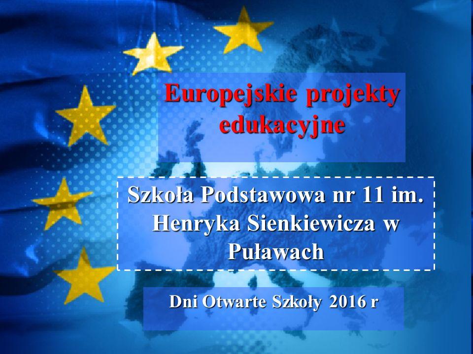 Szkoła Podstawowa nr 11 im. Henryka Sienkiewicza w Puławach Dni Otwarte Szkoły 2016 r Europejskie projekty edukacyjne