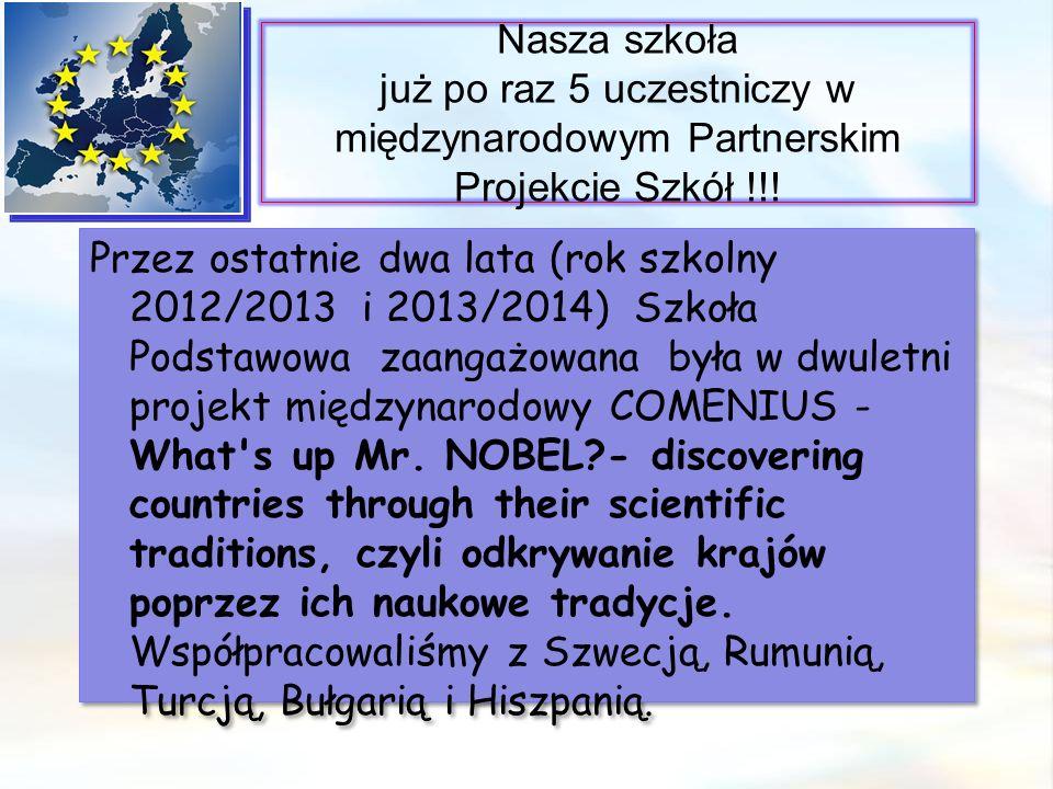 Nasza szkoła już po raz 5 uczestniczy w międzynarodowym Partnerskim Projekcie Szkół !!! Przez ostatnie dwa lata (rok szkolny 2012/2013 i 2013/2014) Sz