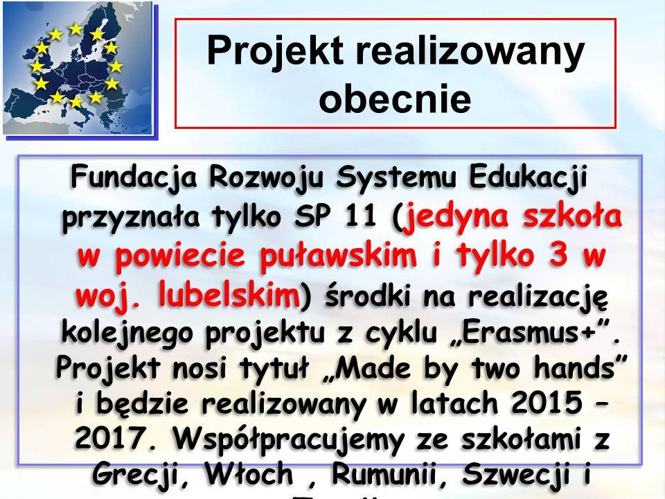 Projekt realizowany obecnie Fundacja Rozwoju Systemu Edukacji przyznała tylko SP 11 ( jedyna szkoła w powiecie puławskim i tylko 3 w woj. lubelskim )