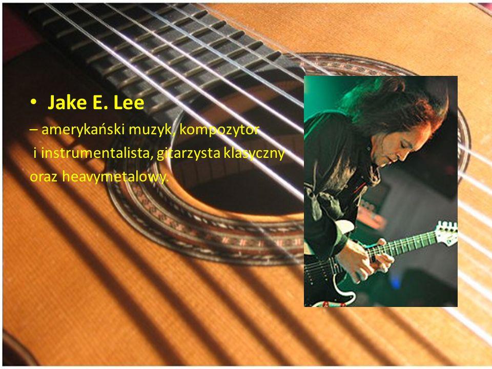 Jake E. Lee – amerykański muzyk, kompozytor i instrumentalista, gitarzysta klasyczny oraz heavymetalowy.