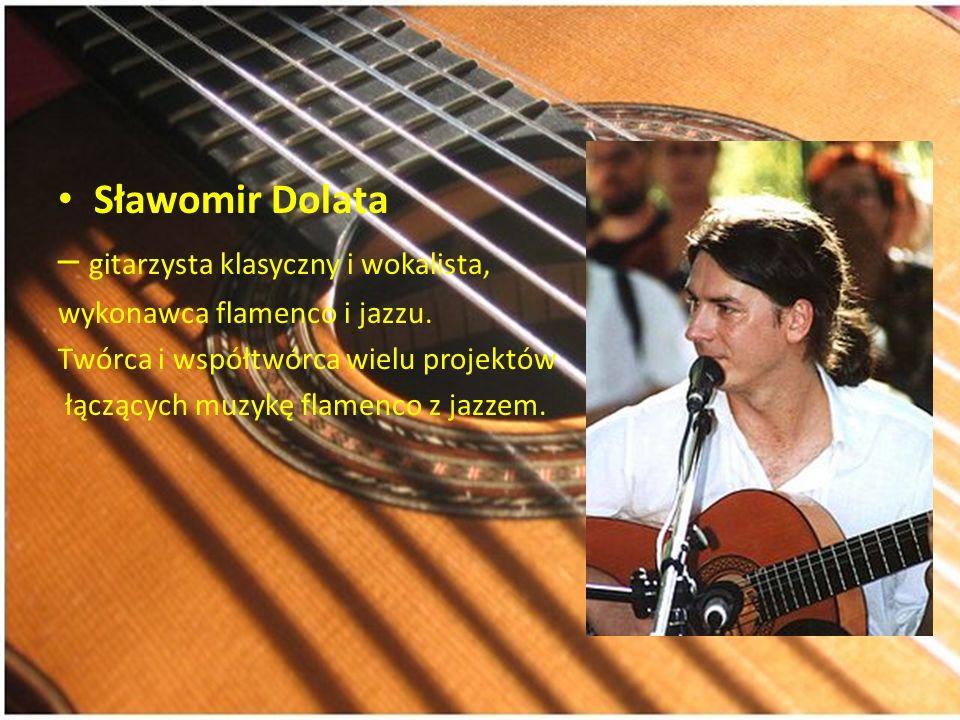 Sławomir Dolata – gitarzysta klasyczny i wokalista, wykonawca flamenco i jazzu. Twórca i współtwórca wielu projektów łączących muzykę flamenco z jazze