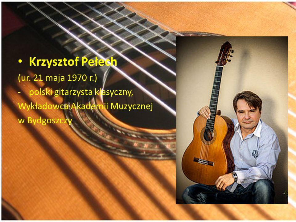 Krzysztof Pełech (ur. 21 maja 1970 r.) -polski gitarzysta klasyczny, Wykładowca Akademii Muzycznej w Bydgoszczy.