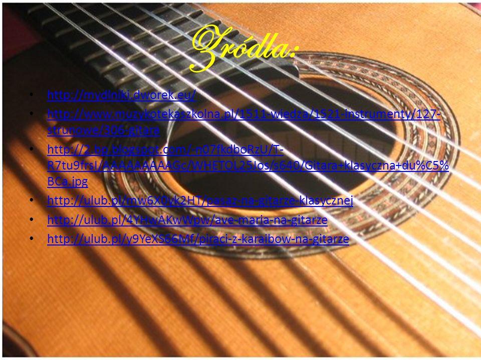 Zródla: http://mydlniki.dworek.eu/ http://www.muzykotekaszkolna.pl/1511-wiedza/1521-instrumenty/127- strunowe/306-gitara http://www.muzykotekaszkolna.