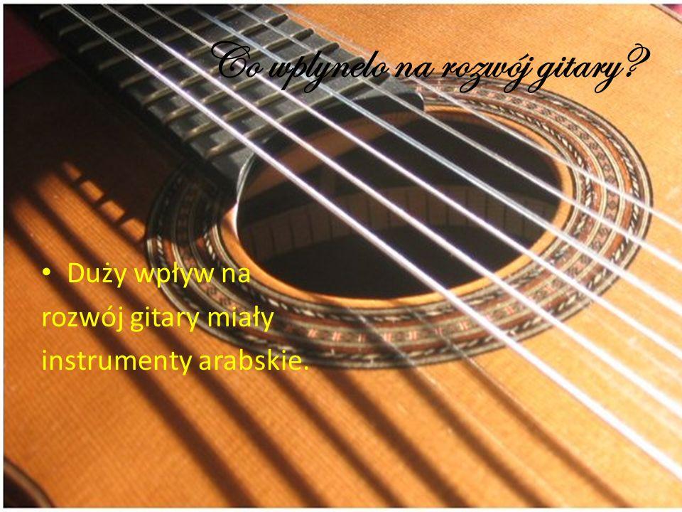 Co wplynelo na rozwój gitary? Duży wpływ na rozwój gitary miały instrumenty arabskie.