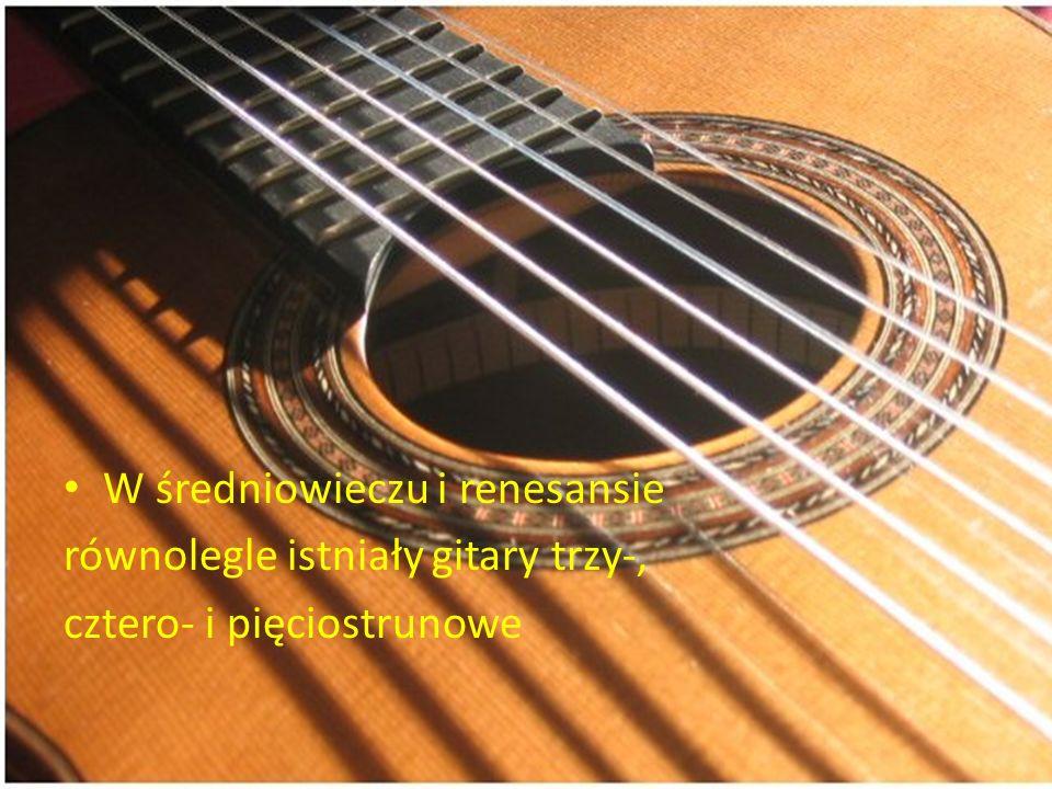 W średniowieczu i renesansie równolegle istniały gitary trzy-, cztero- i pięciostrunowe