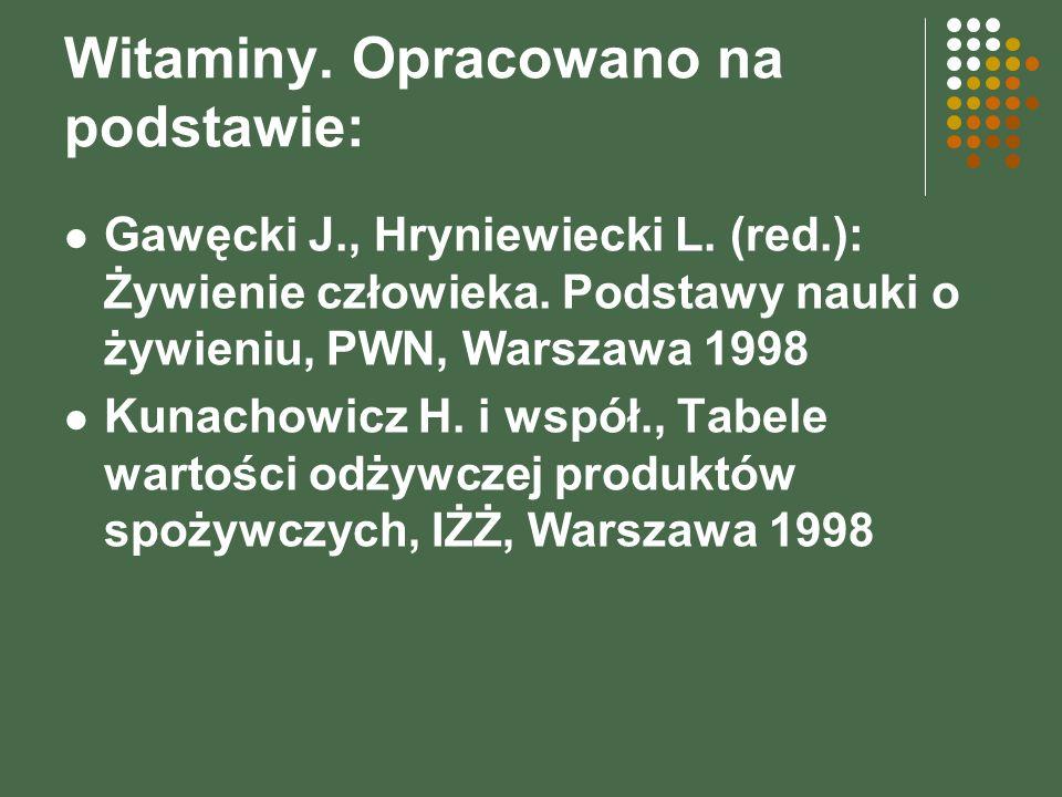 Witaminy. Opracowano na podstawie: Gawęcki J., Hryniewiecki L. (red.): Żywienie człowieka. Podstawy nauki o żywieniu, PWN, Warszawa 1998 Kunachowicz H