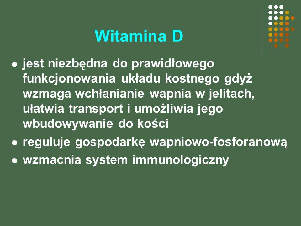 Witamina D jest niezbędna do prawidłowego funkcjonowania układu kostnego gdyż wzmaga wchłanianie wapnia w jelitach, ułatwia transport i umożliwia jego wbudowywanie do kości reguluje gospodarkę wapniowo-fosforanową wzmacnia system immunologiczny