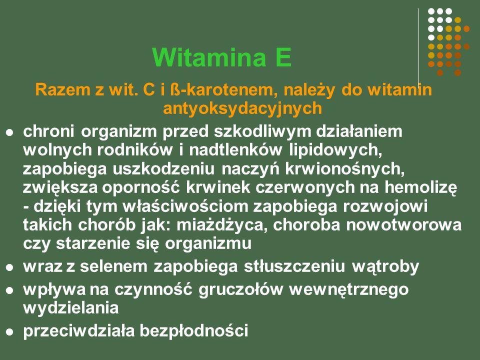 Witamina E Razem z wit. C i ß-karotenem, należy do witamin antyoksydacyjnych chroni organizm przed szkodliwym działaniem wolnych rodników i nadtlenków