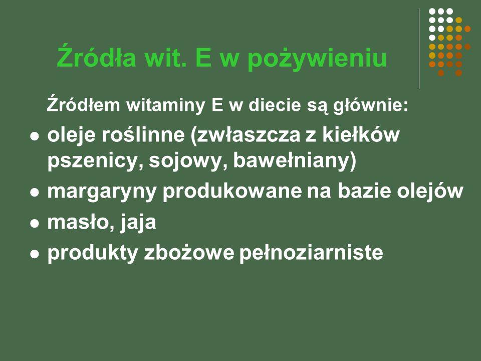 Źródła wit. E w pożywieniu Źródłem witaminy E w diecie są głównie: oleje roślinne (zwłaszcza z kiełków pszenicy, sojowy, bawełniany) margaryny produko