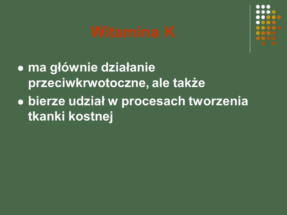 Witamina K ma głównie działanie przeciwkrwotoczne, ale także bierze udział w procesach tworzenia tkanki kostnej
