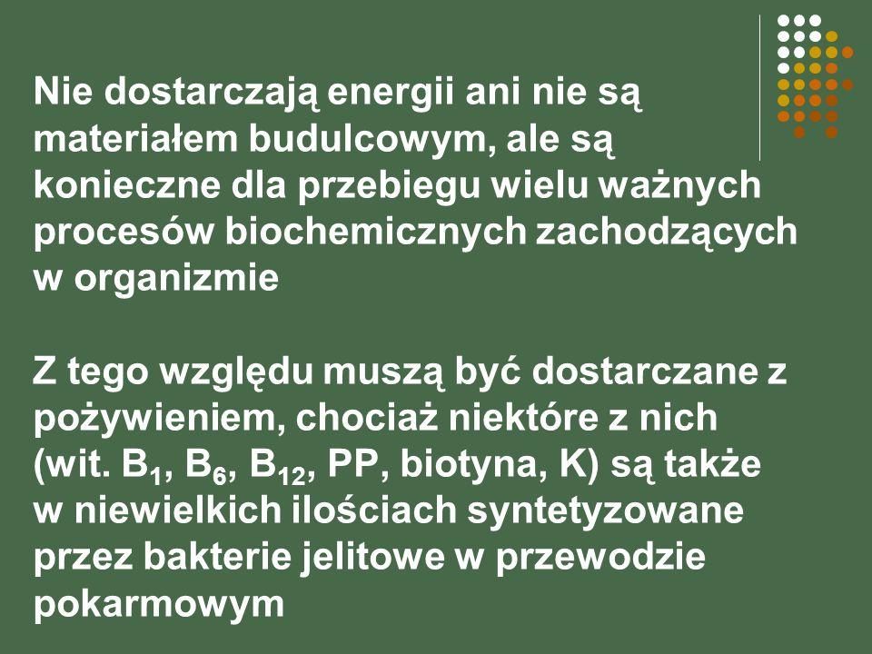Nie dostarczają energii ani nie są materiałem budulcowym, ale są konieczne dla przebiegu wielu ważnych procesów biochemicznych zachodzących w organizm