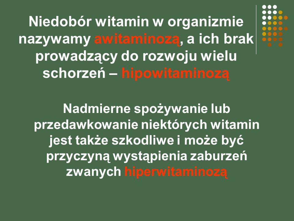 Niedobór witamin w organizmie nazywamy awitaminozą, a ich brak prowadzący do rozwoju wielu schorzeń – hipowitaminozą Nadmierne spożywanie lub przedawk