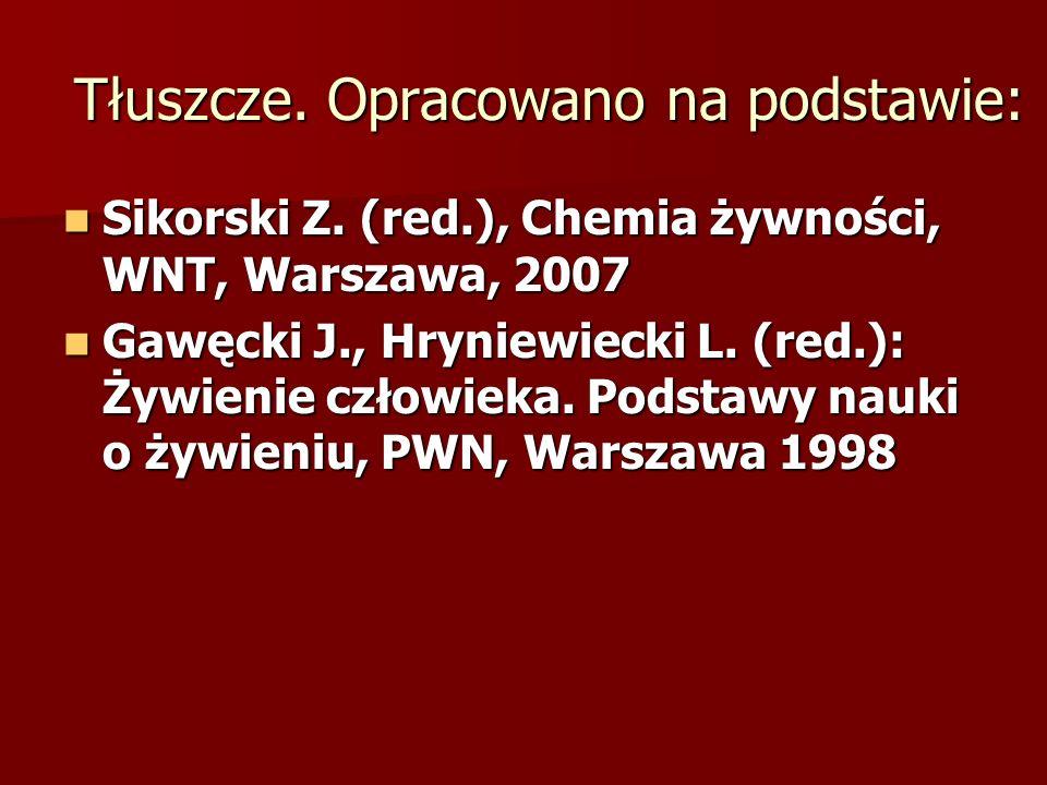 Tłuszcze. Opracowano na podstawie: Sikorski Z. (red.), Chemia żywności, WNT, Warszawa, 2007 Sikorski Z. (red.), Chemia żywności, WNT, Warszawa, 2007 G